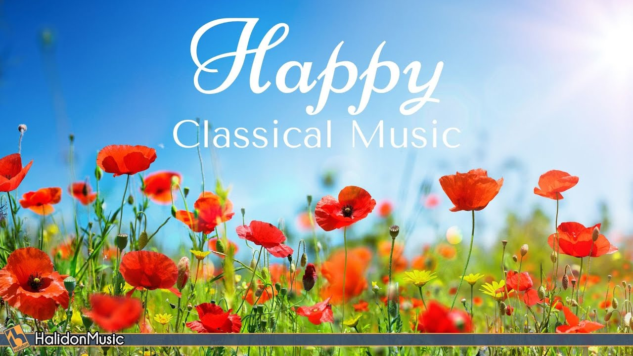 4 Hours Happy Classical Music Youtube