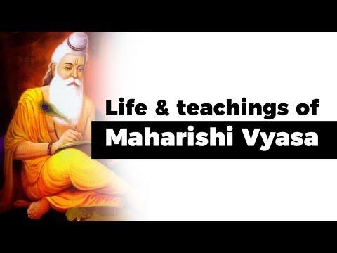 Life and teachings of Maharishi Veda Vyasa, Writer of 18 Puranas, Mahabharata & Srimad Bhagavatam