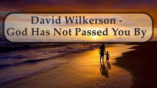 David Wilkerson - God Has Not Passed You By | Full Sermon