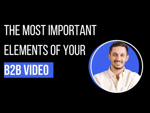 The 3 Most Important Elements for B2B Video