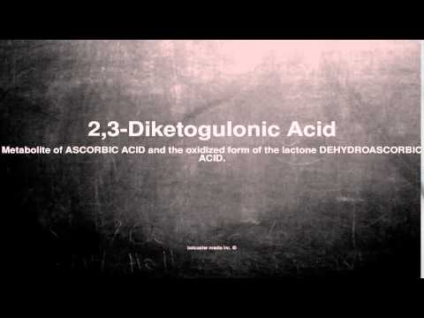 Medical vocabulary: What does 2,3-Diketogulonic Acid mean