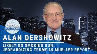 Alan Dershowitz: Likely No Smoking Gun Jeopardizing Trump In Mueller Report