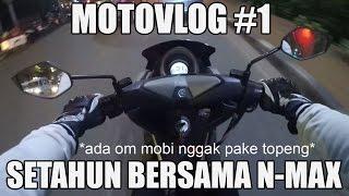 Motovlog #1 : Setahun Bersama Yamaha NMax  [ADA OM MOBI G PAKE TOPENG]