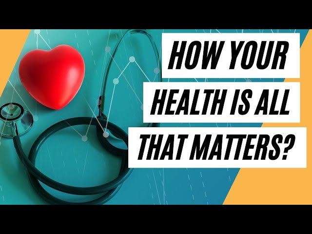 How Your Health Is All That Matters (Healthy Life)