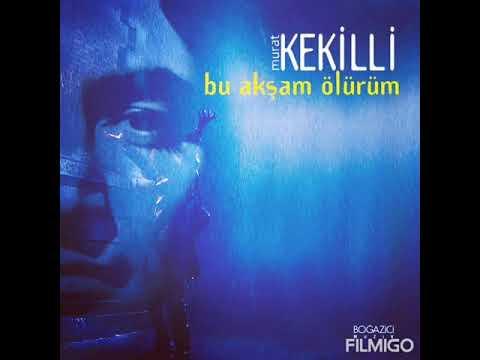 Murat Kekilli-Bu akşam ölürüm
