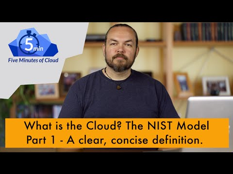 "What is ""the Cloud""? The NIST Model: Part 1- A clear, concise definition 5MoC-16"