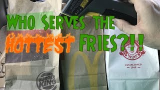 Who Serves the Hottest Fries?!!!! McDonalds? Wendys?! Burger King?!!