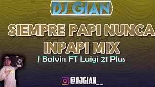 SIEMPRE PAPI NUNCA INPAPI MIX (PC) - Mixer Zone DJ Gian Morales - J BALVIN FT LUIGI 21 PLUS [REMIX]
