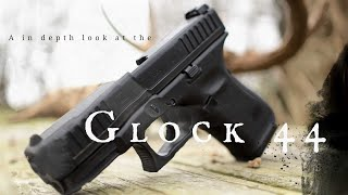 An in depth look at the Glock 44