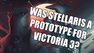 Was STELLARIS a prototype for VICTORIA 3?