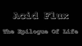 Acid Flux - The Epilogue Of Life
