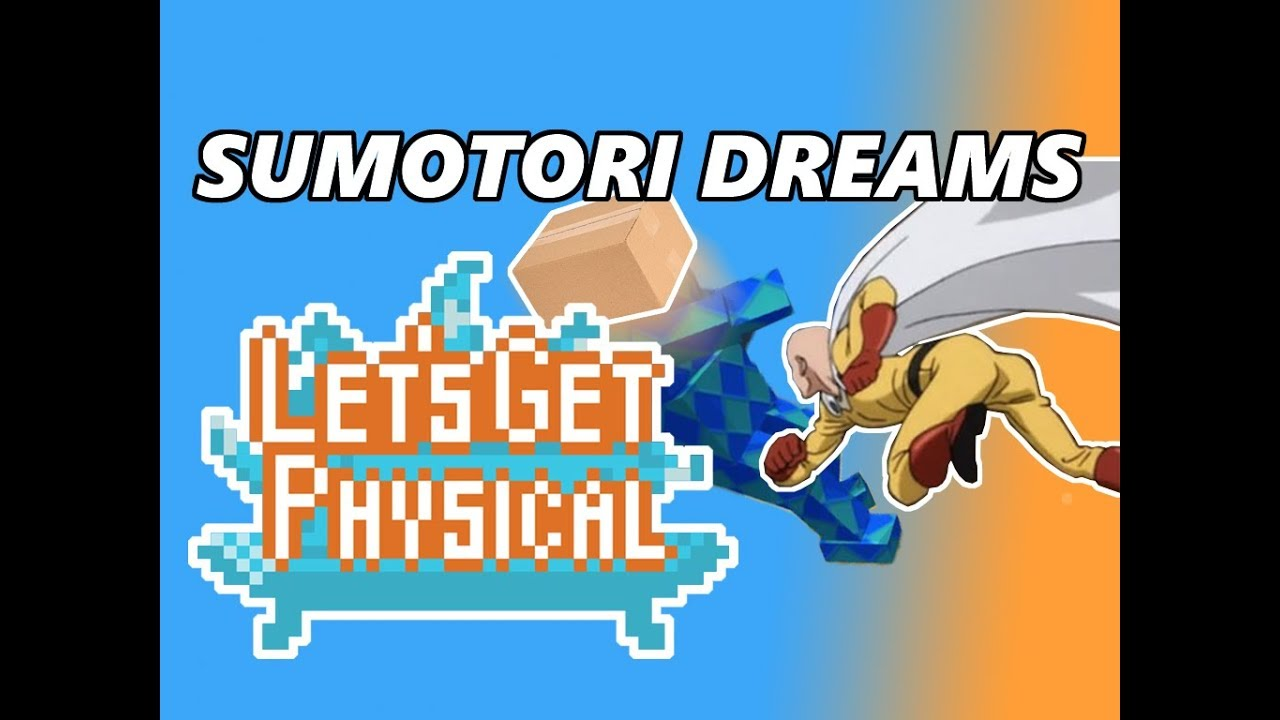 ☺Let's Get Physical: Sumotori Dreams☻