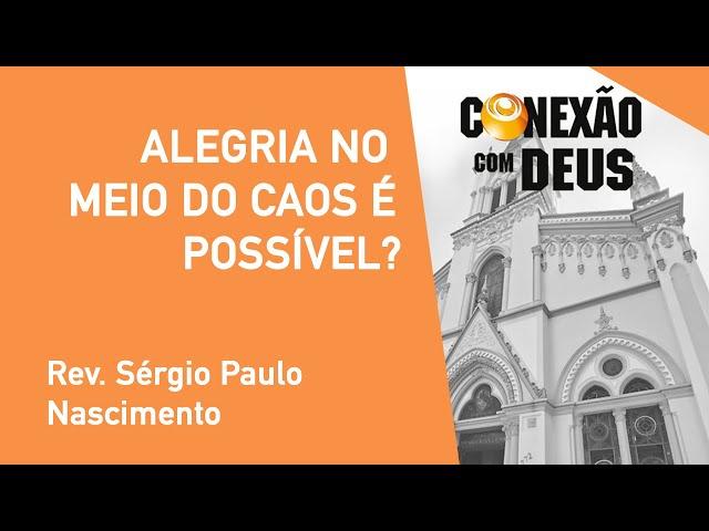 Alegria No Meio Do Caos É Possível? - Rev. Sérgio Paulo Nascimento - Conexão Com Deus - 09/09/2019