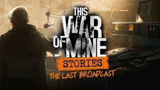 This War of Mine: Stories - The Last Broadcast - Новая глава войны