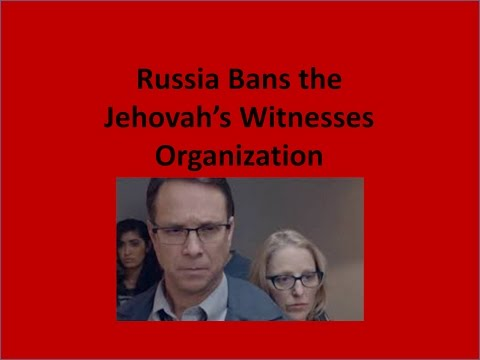 Russian moves to ban the Jehovah's Witnesses Organization
