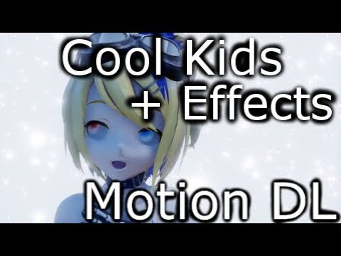 [MMD] Cool Kids | Effects Test (W/ Camera Motion) (+DL Links)