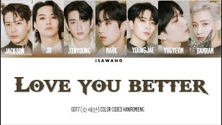 GOT7(갓세븐) Love you better (Color coded HAN/ROM/ENG)