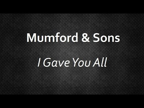 Mumford & Sons - I Gave You All [Lyrics] | Lyrics4U