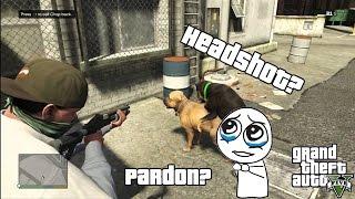 HEADSHOT? PARDON? DOG PORN HD GTA V 18+