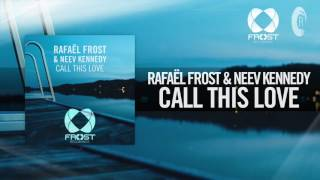 Rafael Frost &amp Neev Kennedy - Call This Love FULL (Frost RecordingsRNM)