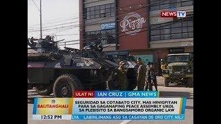 Seguridad sa Cotabato City, mas hinigpitan para sa gaganaping peace assembly ukol sa BOL Plebiscite