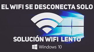 El Wifi Se Desconecta Solo O Wifi  Lento En Windows 10