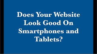 Does your website look good on smartphones and tablets?