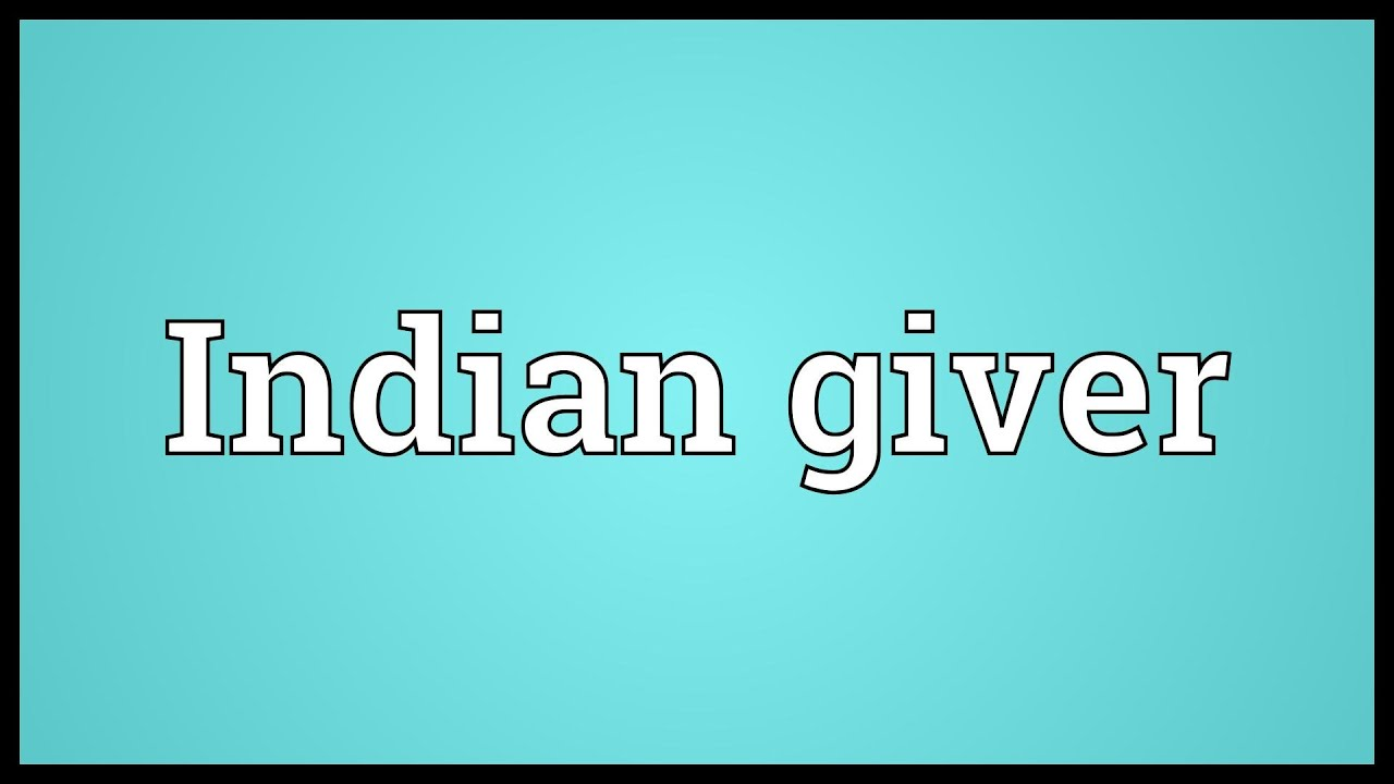 What Is Another Term For Indian Giver