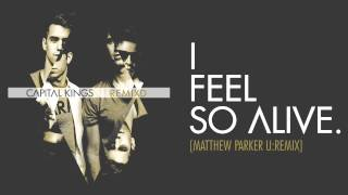Capital Kings I Feel So Alive Matthew Parker U:remix Audio