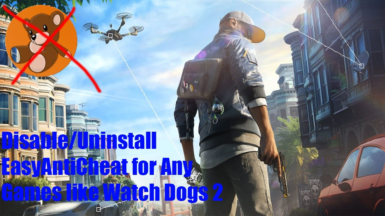 [SOLVED] Disable or Uninstall EasyAntiCheat For Any Game [Example:  WatchDogs 2]