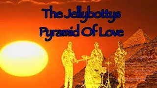 Pyramid Of Love Song Music Video The Jellybottys