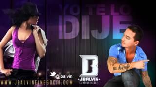 J Balvin - Yo Te Lo Dije (Original) ★REGGAETON 2012★