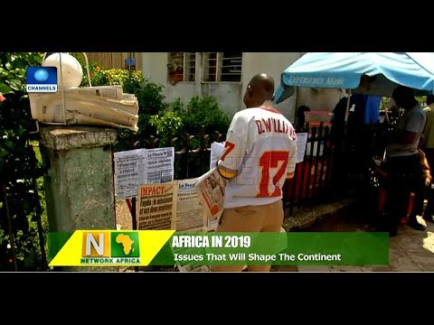 Issues That Will Shape Africa In Year 2019 |Network Africa|