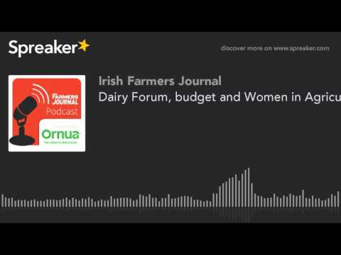 Dairy Forum, budget and Women in Agriculture conference - Podcast Ep. 27