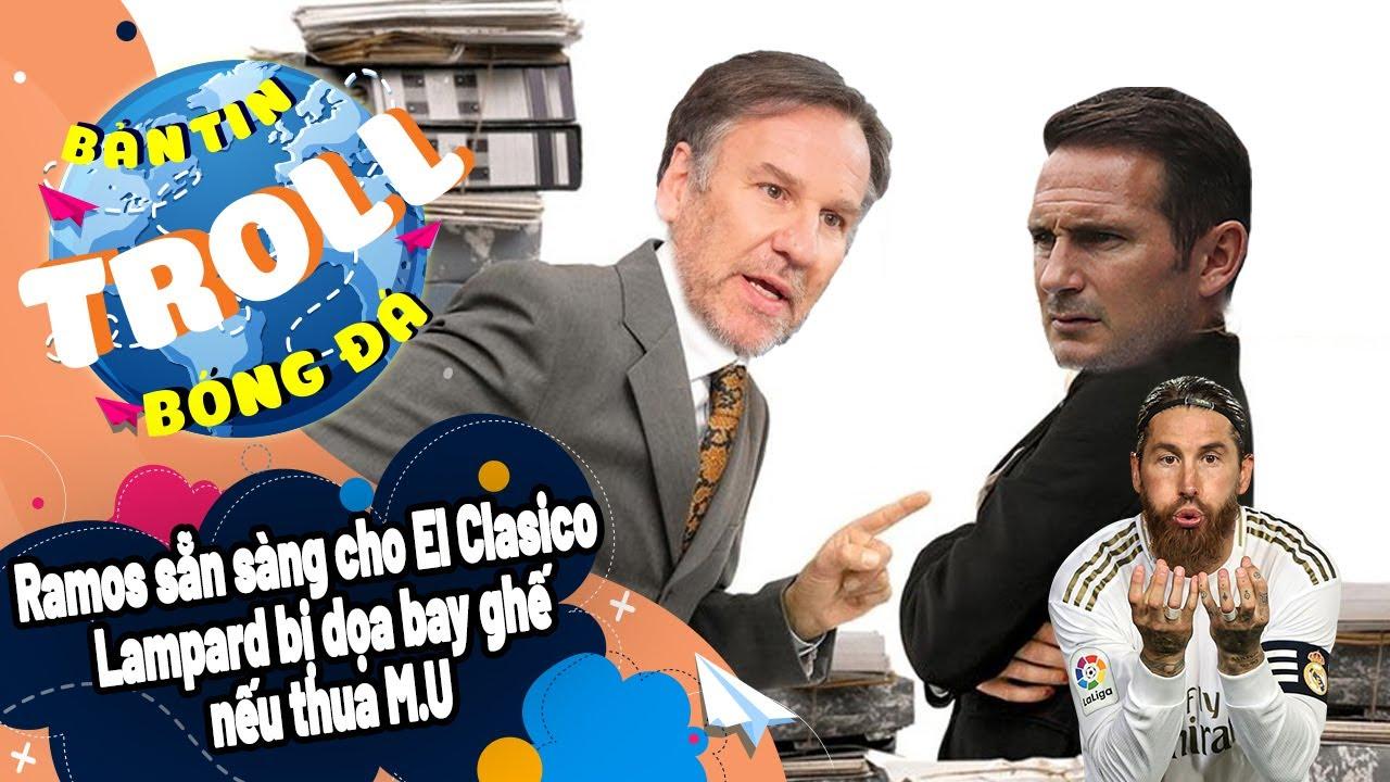 Bản Tin Troll Bóng Đá Ngày 24/10: Ramos sẵn sàng cho El Clasico|Lampard bị dọa bay ghế nếu thua M.U