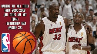 Ranking All NBA Titles From 2000-2018 (All Titles Are Not Equal) - Barbershop talk (Episode 25)