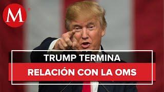 ÚLTIMA HORA: Donald Trump rompe relación con la OMS