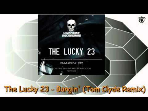 The Lucky 23 - Bangin' (Tom Clyde Remix) ~ Kindcrime Recordings