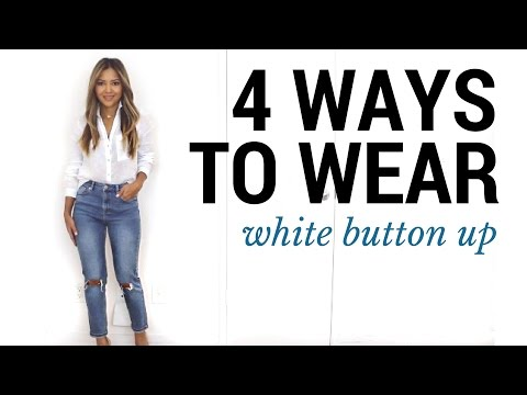 4 Ways To Wear The White Button Up | How To Style A White Button Up | Outfit Ideas + Lookbook