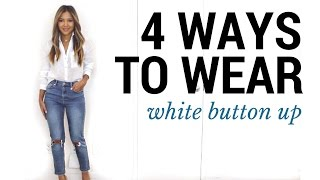 4 Ways To Wear The White Button Up   How To Style A White Button Up   Outfit Ideas + Lookbook