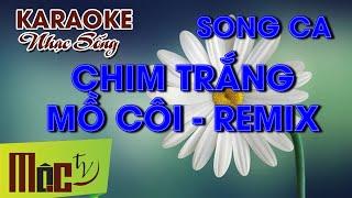 KARAOKE Chim Trắng Mồ Côi Remix - Song Ca   Nhạc Sống 2019