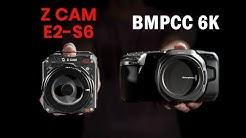 Compared: Z CAM E2-S6 + BMPCC 6K - Super 35 cinema cameras