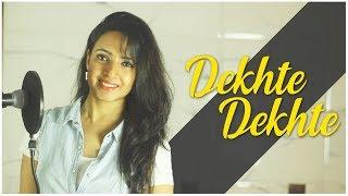 DEKHTE DEKHTE SONG   Atif Aslam   Female Cover   Varsha Tripathi   Batti Gul Meter Chalu