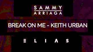 "Keith Urban ""Break On Me"" ELIAS Remix ft. Sammy Arriaga (Lyrics)"
