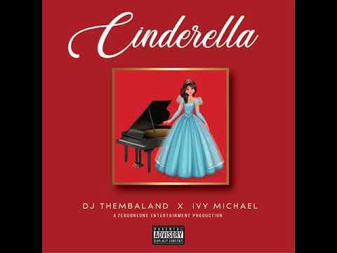 Cinderella  -  DJ Thembaland x Ivy Michael