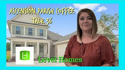 NEW CONSTRUCTION BY LEVEL HOMES, ASCENSION PARISH COFFEE TALK #36