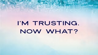 """I'm Trusting  Now What?"" // Trust Fall - Week Three 