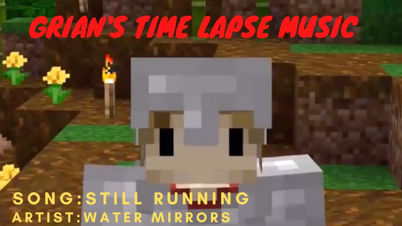 Grian's OTHER Timelapse Music (Still Running-Water Mirrors)