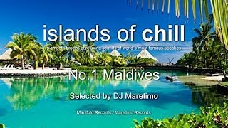 Islands Of Chill - No.1 Maldives, Selected by DJ Maretimo, HD, 2018, Wonderful Chillout Music