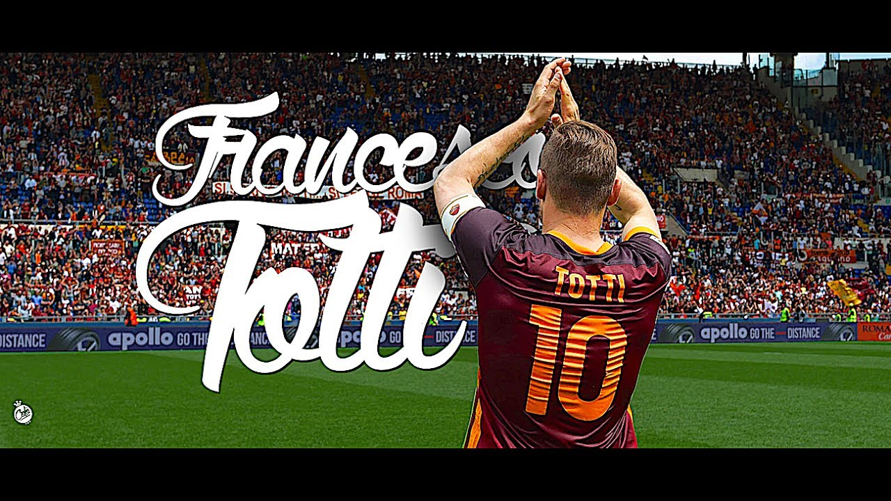 Francesco Totti • 1993-2017 • Goodbye Roma - YouTube